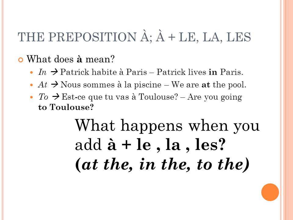 THE PREPOSITION À; À + LE, LA, LES What does à mean.