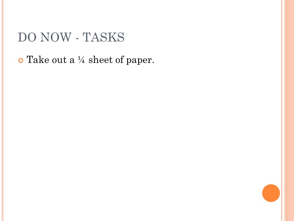 DO NOW - TASKS Take out a ¼ sheet of paper.