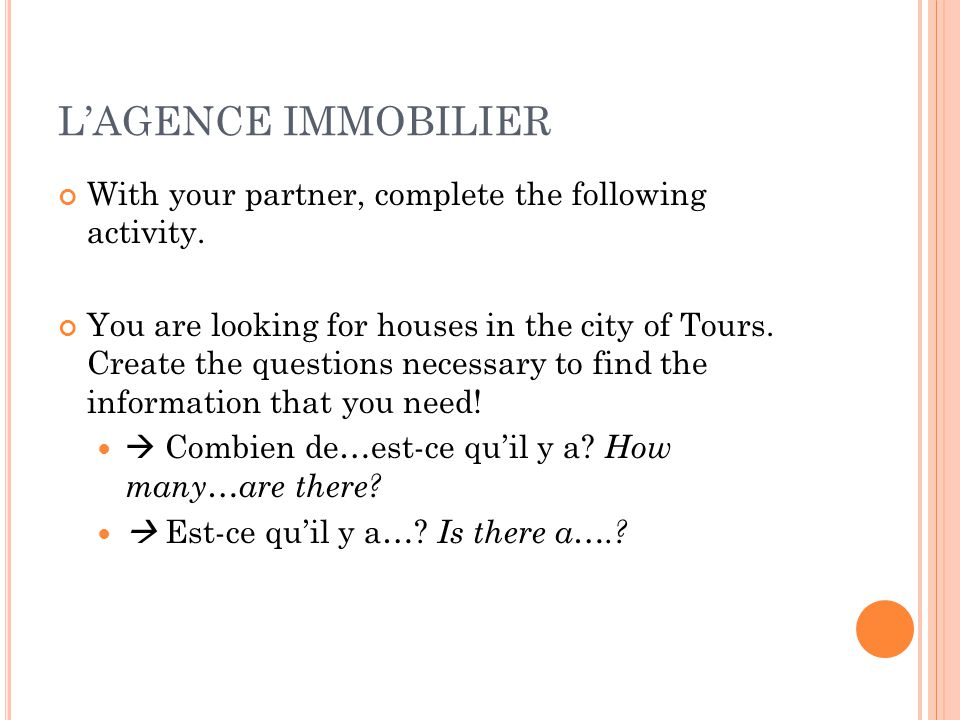 L'AGENCE IMMOBILIER With your partner, complete the following activity.