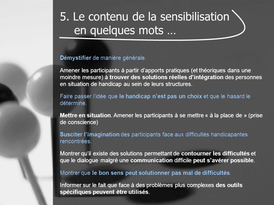 5. Le contenu de la sensibilisation en quelques mots … Démystifier de manière générale. Amener les participants à partir d'apports pratiques (et théor