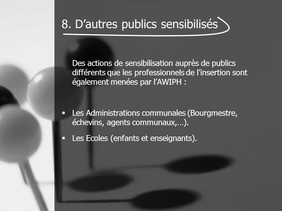 8. D'autres publics sensibilisés Des actions de sensibilisation auprès de publics différents que les professionnels de l'insertion sont également mené
