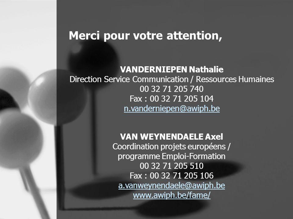 Merci pour votre attention, VANDERNIEPEN Nathalie Direction Service Communication / Ressources Humaines 00 32 71 205 740 Fax : 00 32 71 205 104 n.vand