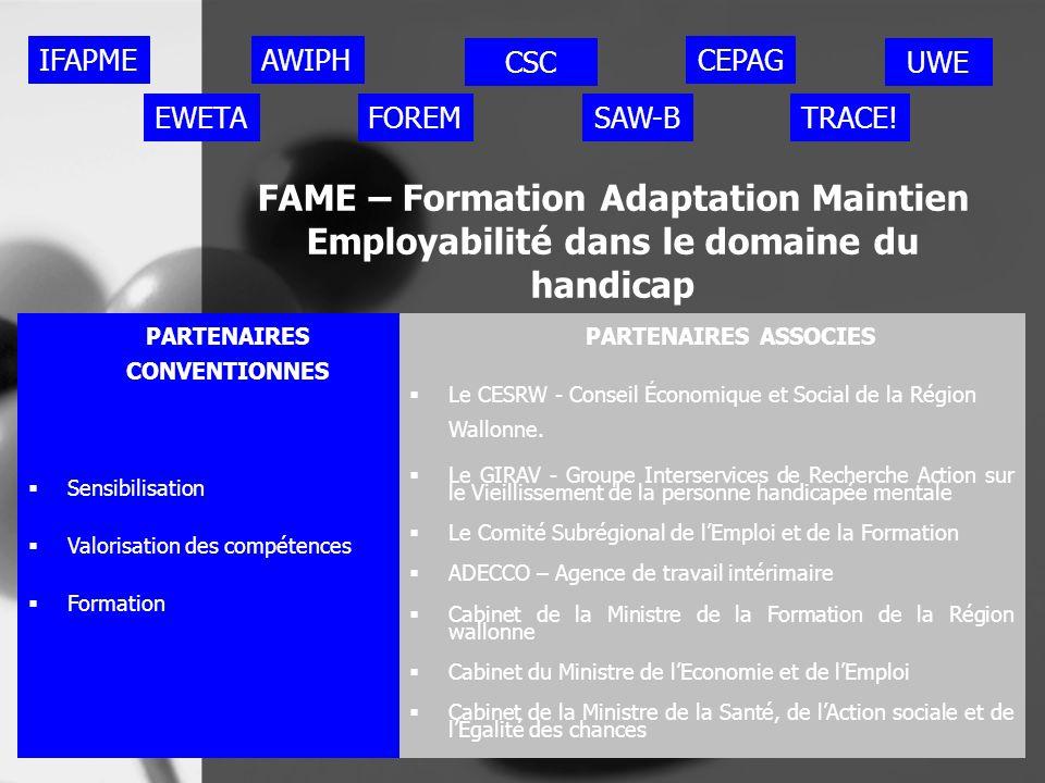 FAME – Formation Adaptation Maintien Employabilité dans le domaine du handicap CSC FOREM IFAPME EWETA AWIPH PARTENAIRES CONVENTIONNES  Sensibilisatio