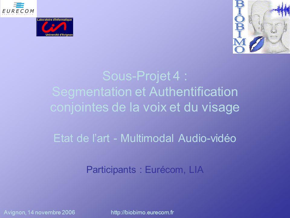 Avignon, 14 novembre 2006http://biobimo.eurecom.fr Introduction Combiner plusieurs modalités pour améliorer les performances;