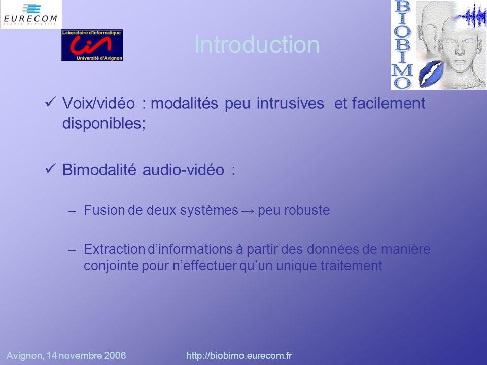Avignon, 14 novembre 2006http://biobimo.eurecom.fr Test de « Liveness » (Chetty et Wagner) Extraction des coefficients MFCC du flux audio Données vidéo issues d'une PCA pratiquée sur une ROI autour des lèvres Construction d'un modèle GMM à partir de la concaténation des vecteurs audio et vidéo Test : –Comparaison du modèle du locuteur avec celui appris à l'entraînement –Comparaison à partir d'images fixes de la vidéo utilisées à la place de la séquence de test –Calcul d'un seuil du rapport bayésien pour déterminer si attaque