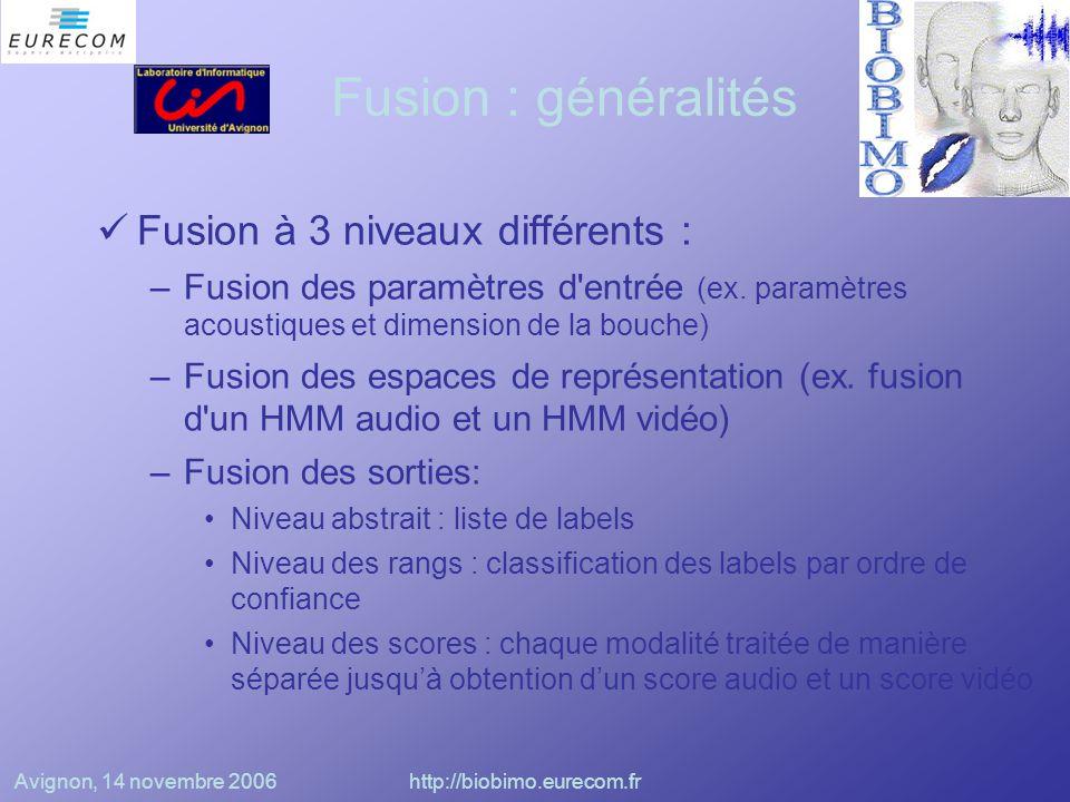 Avignon, 14 novembre 2006http://biobimo.eurecom.fr Fusion : GMM Démonstrateur BioLogin : Système d'authentification biométrique bimodale Vérification de l'identité d'un client se présentant face à une caméra et prononcant une phrase Fusion des scores audio et vidéo Chaque module est basé sur des GMM (Gaussian Mixture Models)