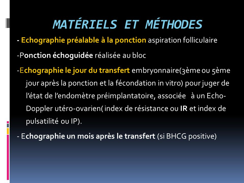MATÉRIELS ET MÉTHODES - Echographie préalable à la ponction aspiration folliculaire -Ponction échoguidée réalisée au bloc -Echographie le jour du tran