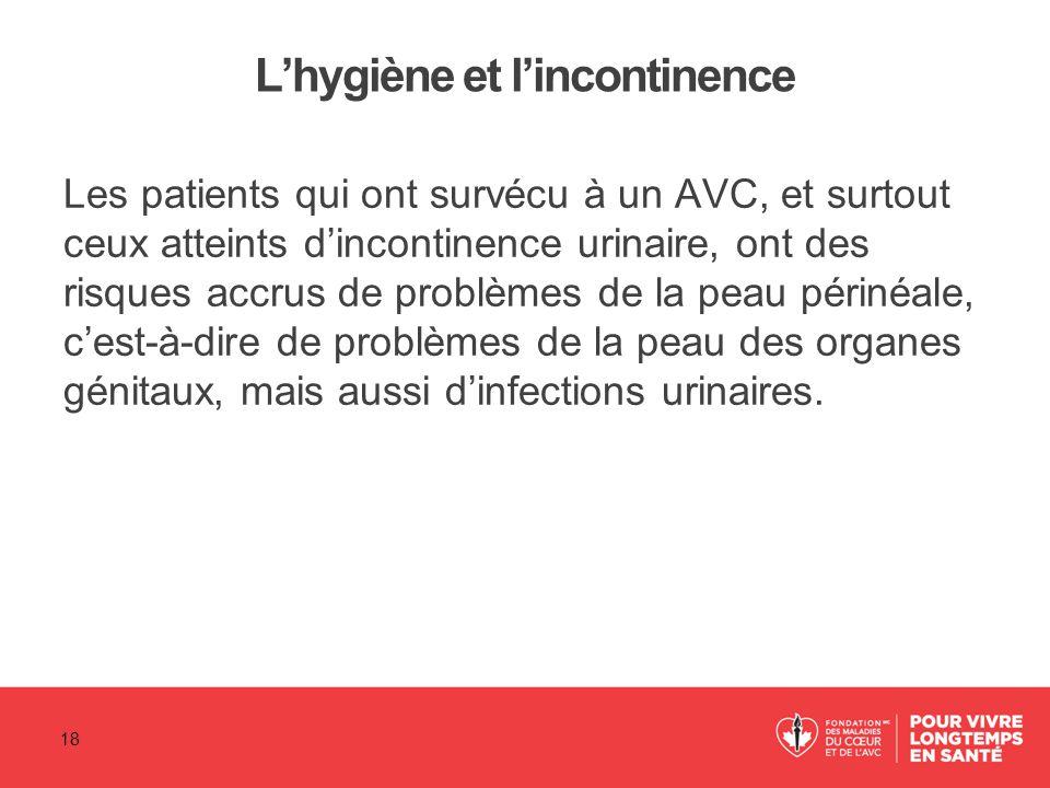 L'hygiène et l'incontinence Les patients qui ont survécu à un AVC, et surtout ceux atteints d'incontinence urinaire, ont des risques accrus de problèm