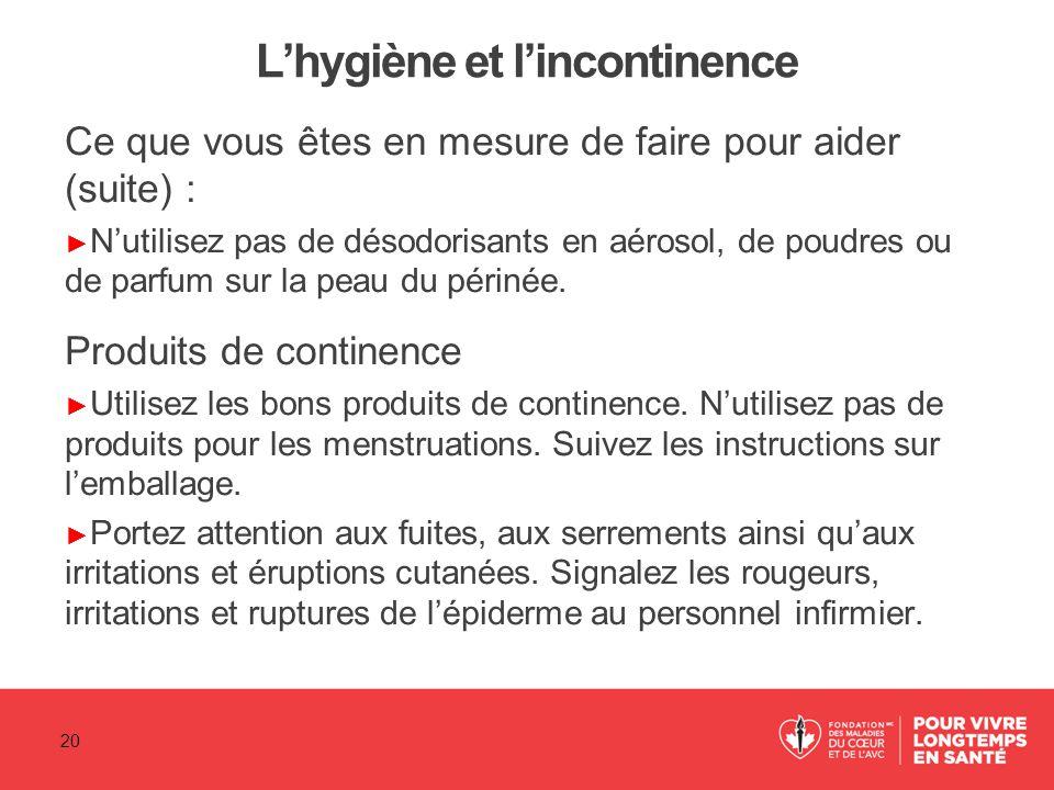 L'hygiène et l'incontinence Ce que vous êtes en mesure de faire pour aider (suite) : ► N'utilisez pas de désodorisants en aérosol, de poudres ou de pa