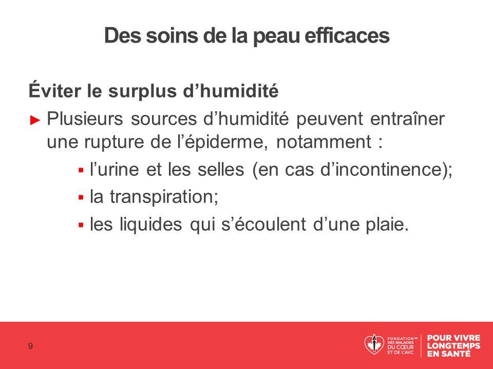 Des soins de la peau efficaces Éviter le surplus d'humidité ► Plusieurs sources d'humidité peuvent entraîner une rupture de l'épiderme, notamment : 