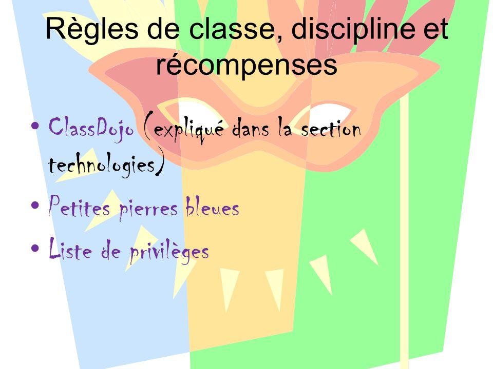 Règles de classe, discipline et récompenses ClassDojo (expliqué dans la section technologies) Petites pierres bleues Liste de privilèges