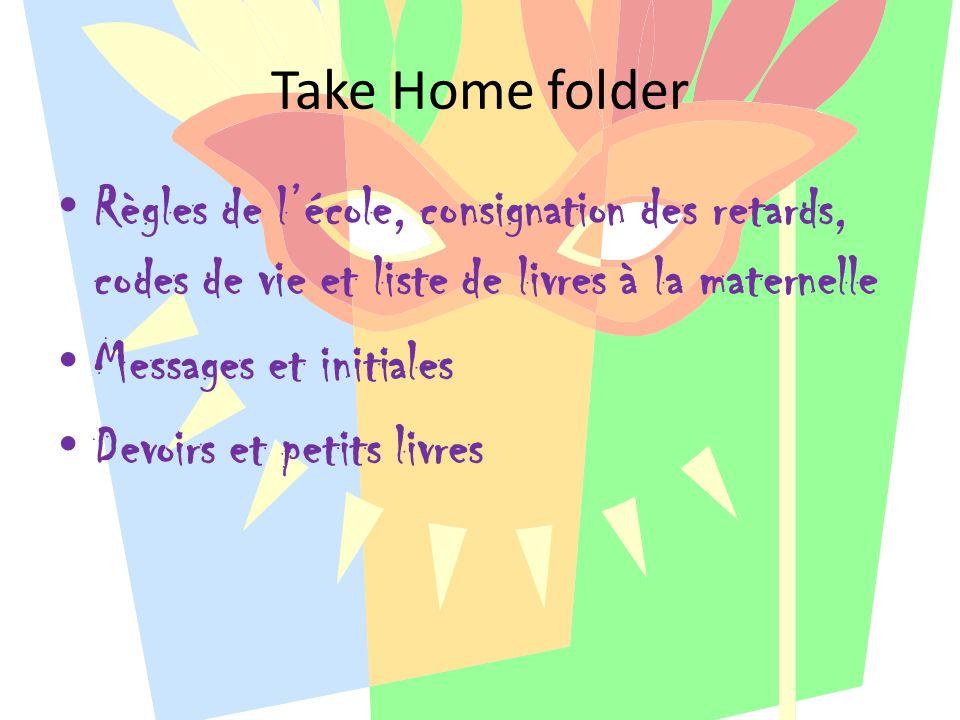 Take Home folder Règles de l'école, consignation des retards, codes de vie et liste de livres à la maternelle Messages et initiales Devoirs et petits