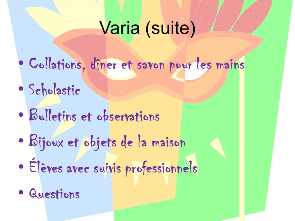 Varia (suite) Collations, dîner et savon pour les mains Scholastic Bulletins et observations Bijoux et objets de la maison Élèves avec suivis professi