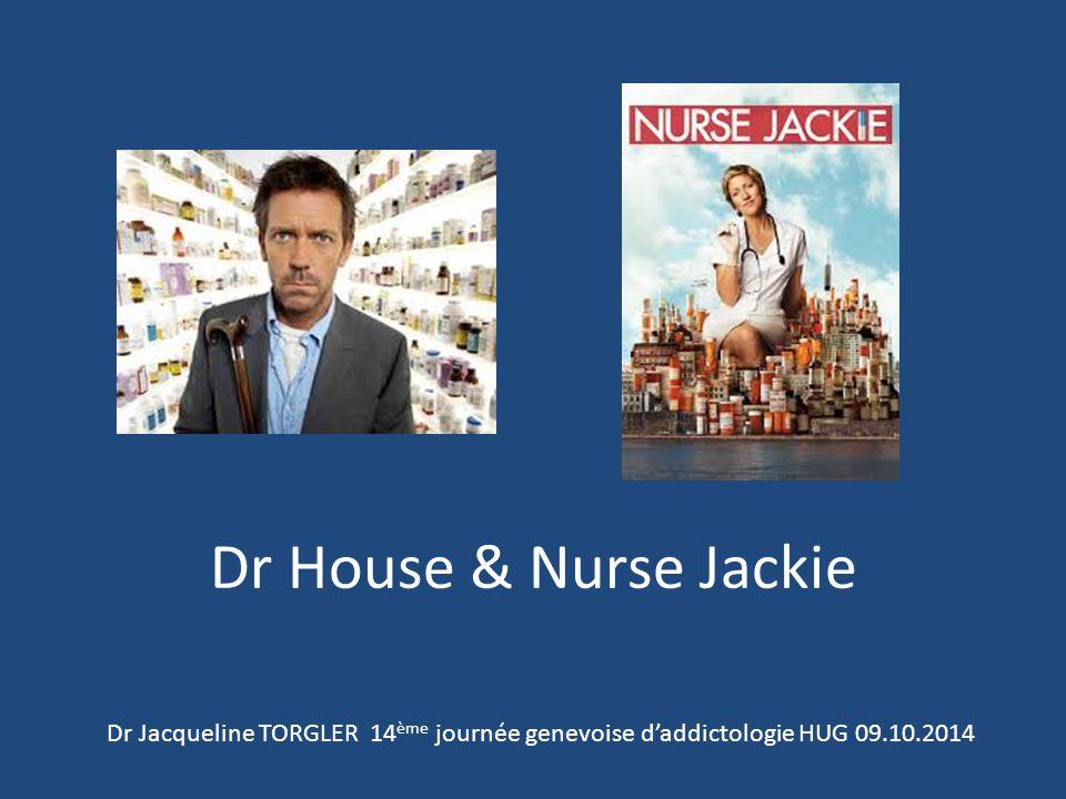 Dr House & Nurse Jackie Dr Jacqueline TORGLER 14 ème journée genevoise d'addictologie HUG 09.10.2014
