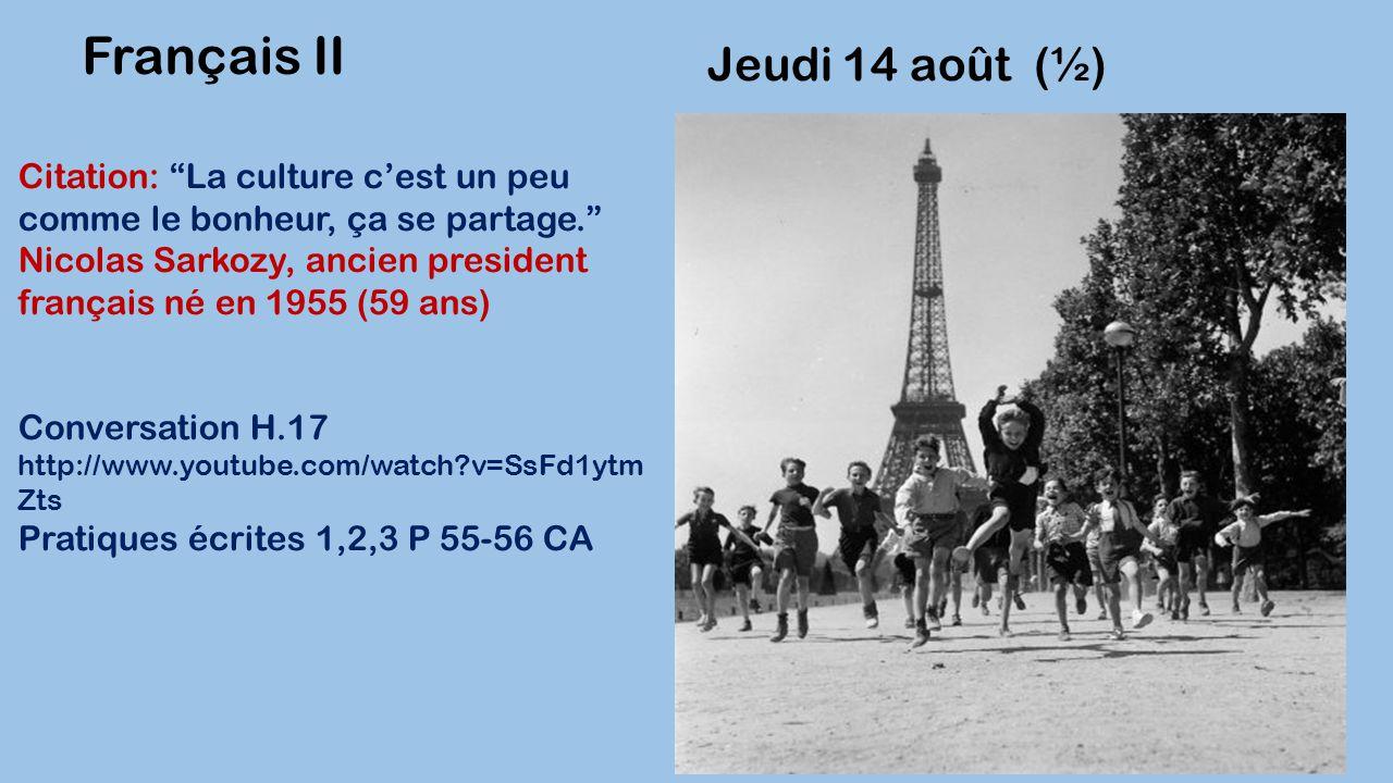 Jeudi 14 août (½) Français III-IV Citation: La culture c'est un peu comme le bonheur, ça se partage. Nicolas Sarkozy, ancien president français né en 1955 (59 ans) Questions lecture Lecture P 4 et 5.