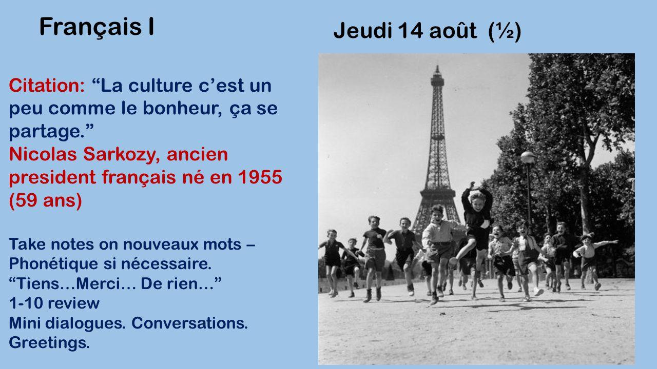 """Jeudi 14 août (½) Français I Citation: """"La culture c'est un peu comme le bonheur, ça se partage."""" Nicolas Sarkozy, ancien president français né en 195"""