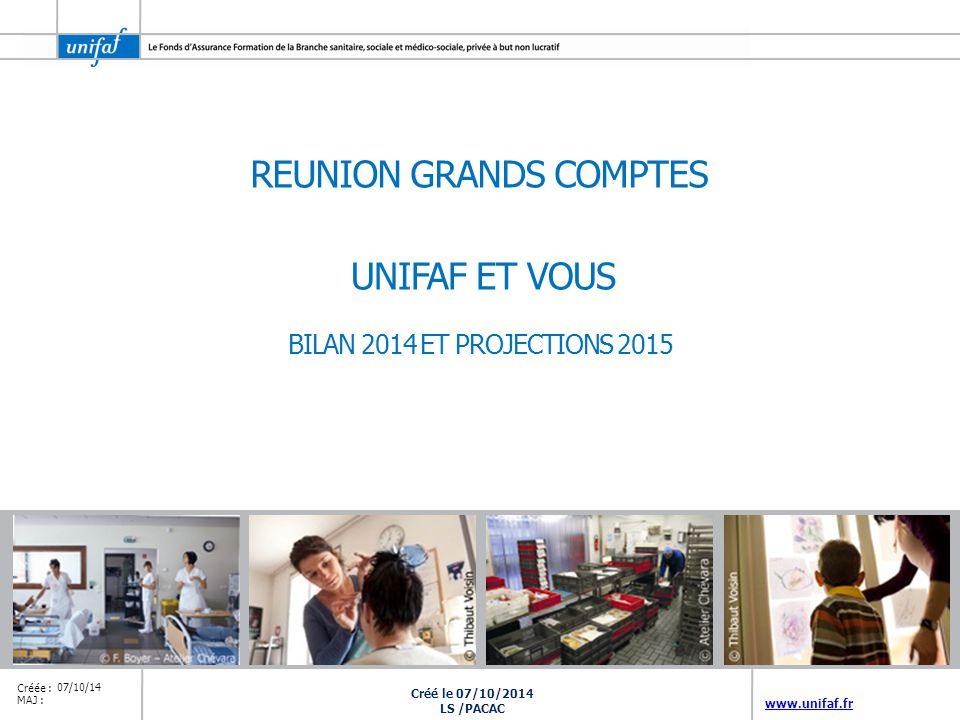 www.unifaf.fr Créée : MAJ : 07/10/14 REUNION GRANDS COMPTES BILAN 2014 ET PROJECTIONS 2015 UNIFAF ET VOUS Créé le 07/10/2014 LS /PACAC