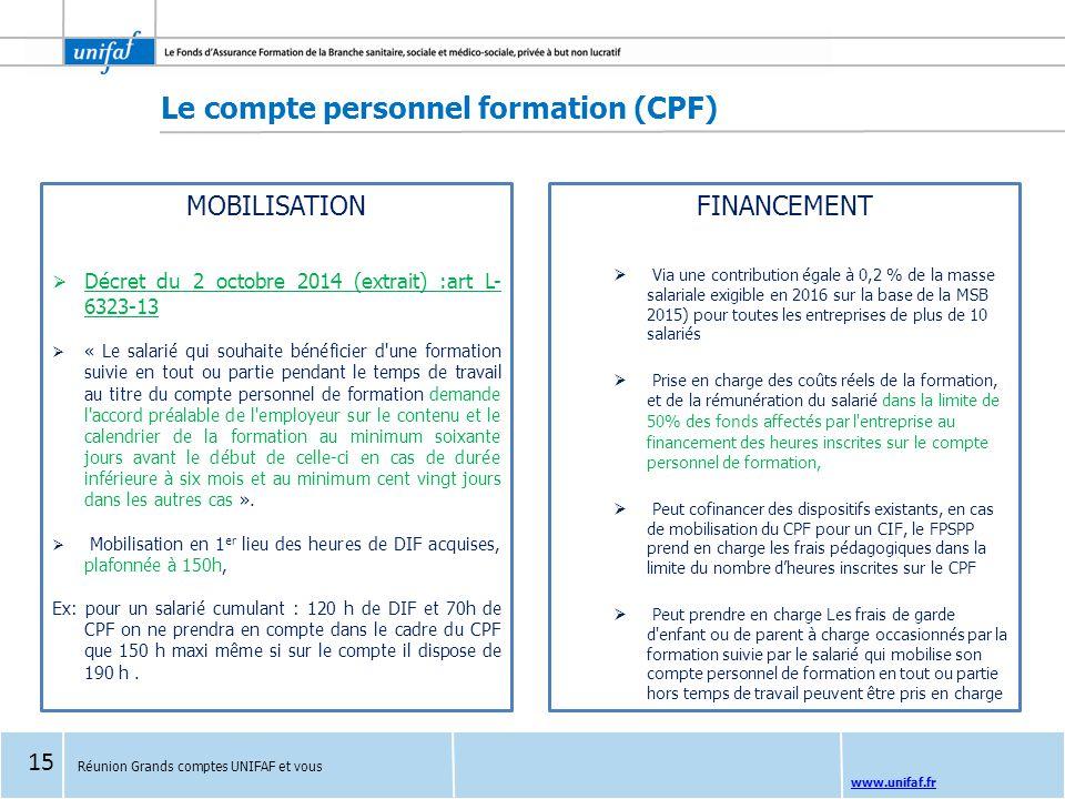 www.unifaf.fr Réunion Grands comptes UNIFAF et vous Le compte personnel formation (CPF) MOBILISATION  Décret du 2 octobre 2014 (extrait) :art L- 6323