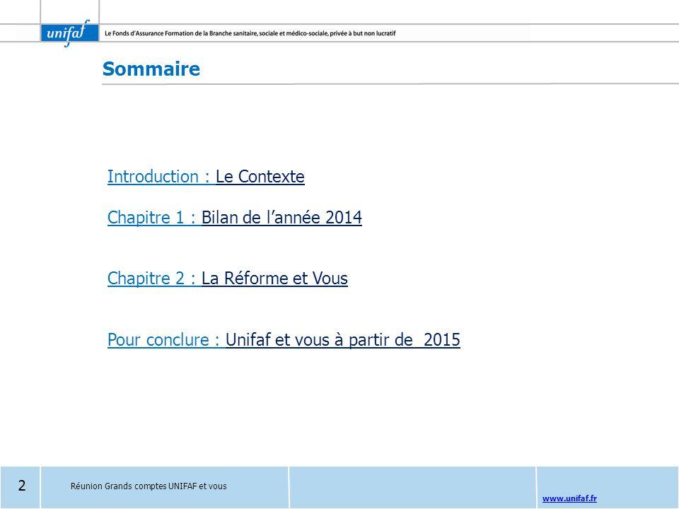 www.unifaf.fr Sommaire Introduction : Le Contexte Chapitre 1 : Bilan de l'année 2014 Chapitre 2 : La Réforme et Vous Pour conclure : Unifaf et vous à