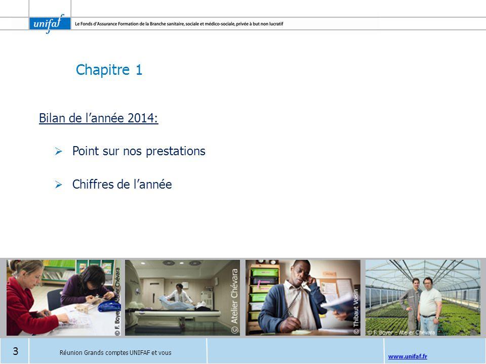 Chapitre 1 www.unifaf.fr Bilan de l'année 2014:  Point sur nos prestations  Chiffres de l'année Réunion Grands comptes UNIFAF et vous 3