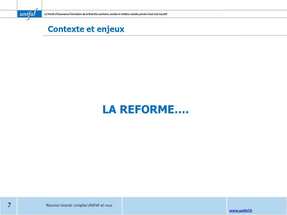www.unifaf.fr LA REFORME…. Réunion Grands comptes UNIFAF et vous Contexte et enjeux 7