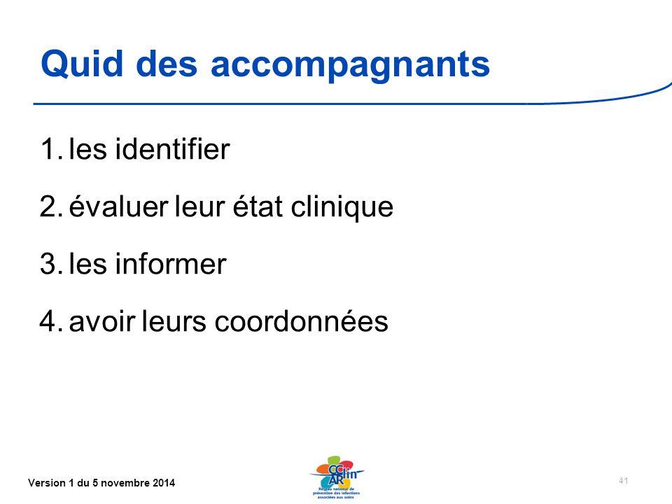 Version 1 du 5 novembre 2014 Quid des accompagnants 1.les identifier 2.évaluer leur état clinique 3.les informer 4.avoir leurs coordonnées 41