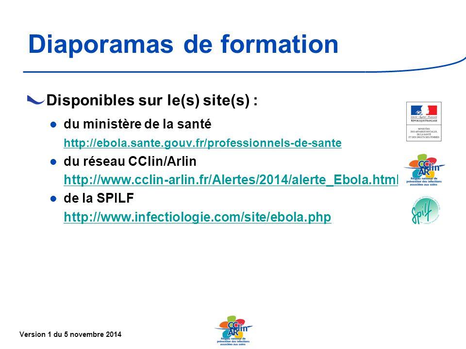 Version 1 du 5 novembre 2014 Diaporamas de formation Disponibles sur le(s) site(s) : du ministère de la santé http://ebola.sante.gouv.fr/professionnels-de-sante du réseau CClin/Arlin http://www.cclin-arlin.fr/Alertes/2014/alerte_Ebola.html de la SPILF http://www.infectiologie.com/site/ebola.php