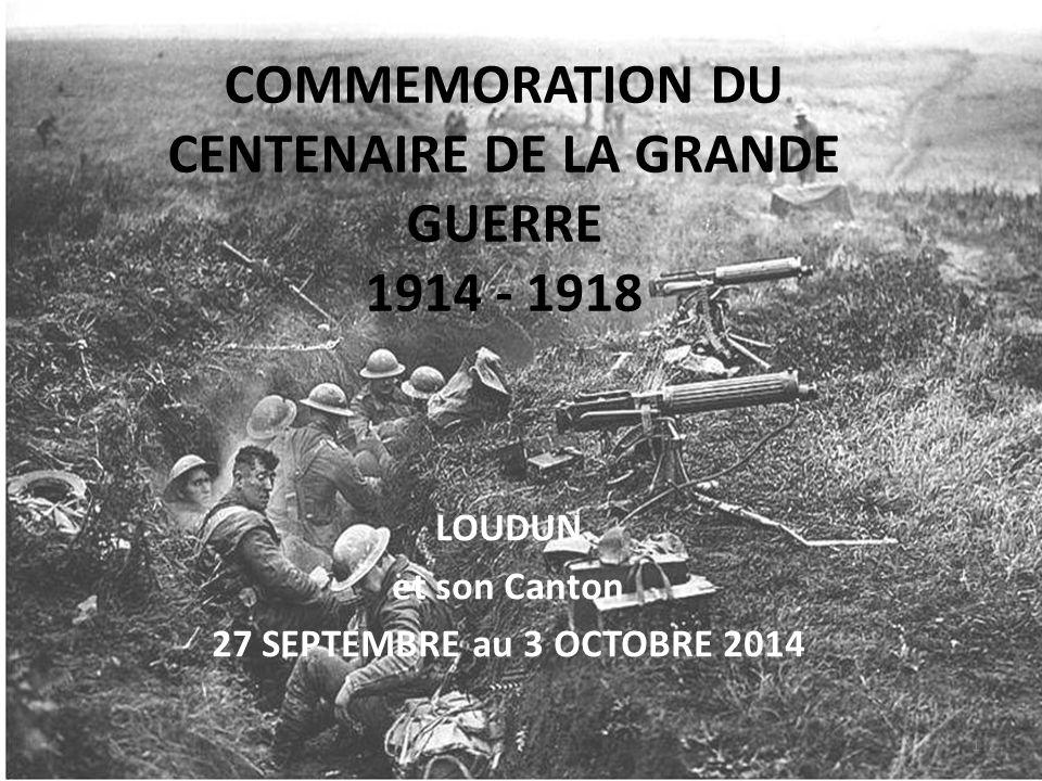 COMMEMORATION DU CENTENAIRE DE LA GRANDE GUERRE 1914 - 1918 LOUDUN et son Canton 27 SEPTEMBRE au 3 OCTOBRE 2014 1