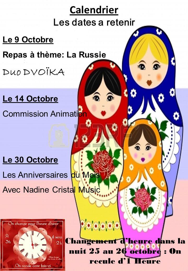 Calendrier Les dates a retenir Changement d'heure dans la nuit 25 au 26 octobre : On recule d'1 Heure Le 9 Octobre Repas à thème: La Russie Duo DVOÏKA