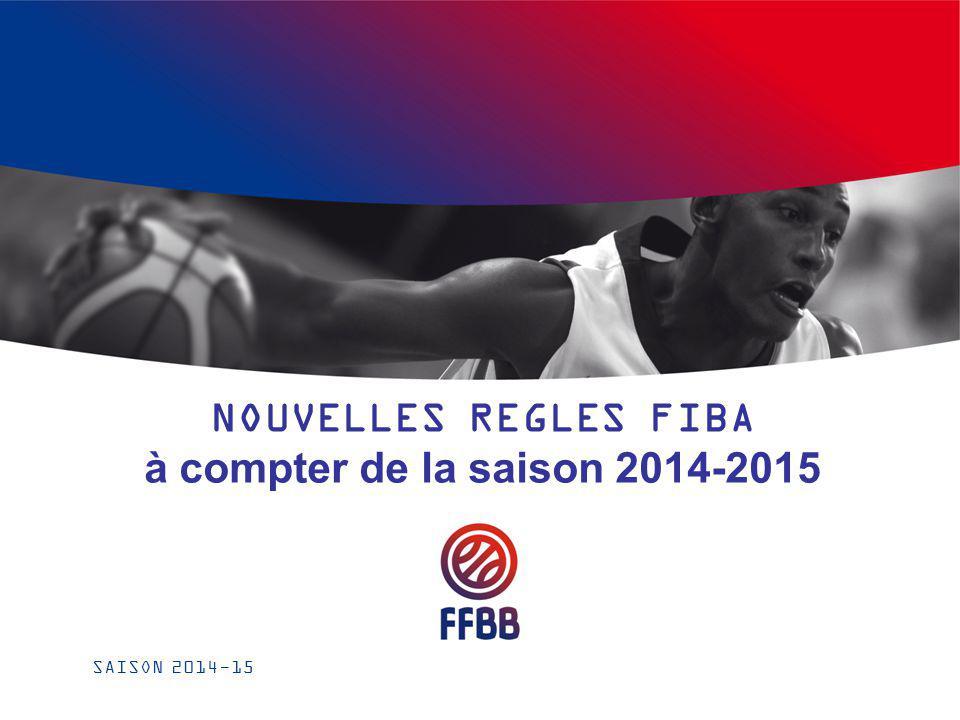 NOUVELLES REGLES FIBA à compter de la saison 2014-2015 SAISON 2014-15