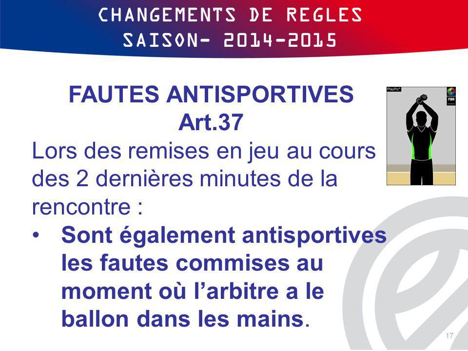 CHANGEMENTS DE REGLES SAISON- 2014-2015 FAUTES ANTISPORTIVES Art.37 Lors des remises en jeu au cours des 2 dernières minutes de la rencontre : Sont ég