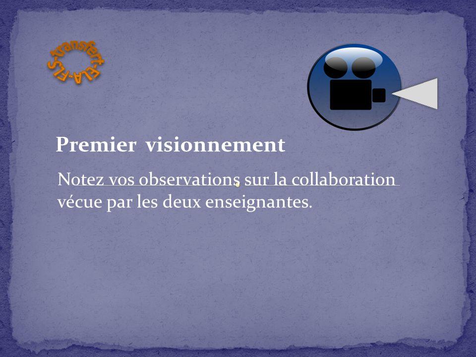 Premier visionnement Notez vos observations sur la collaboration vécue par les deux enseignantes.