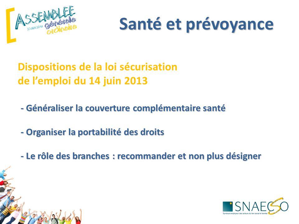 Dispositions de la loi sécurisation de l'emploi du 14 juin 2013 Santé et prévoyance - Généraliser la couverture complémentaire santé - Organiser la po