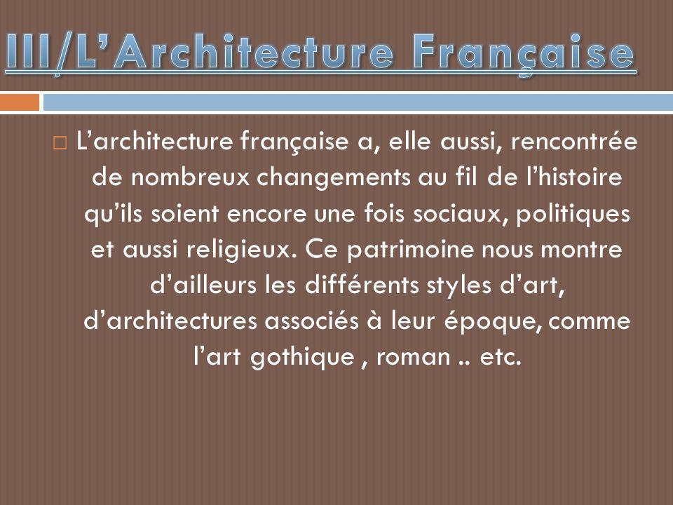  L'architecture française a, elle aussi, rencontrée de nombreux changements au fil de l'histoire qu'ils soient encore une fois sociaux, politiques et