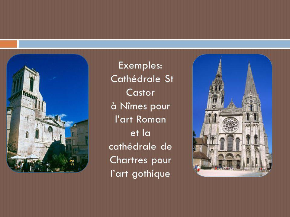 Exemples: Cathédrale St Castor à Nîmes pour l'art Roman et la cathédrale de Chartres pour l'art gothique