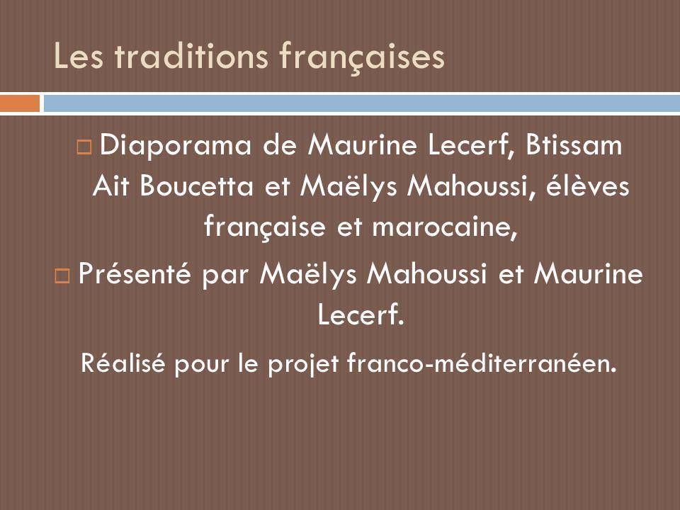 Les traditions françaises  Diaporama de Maurine Lecerf, Btissam Ait Boucetta et Maëlys Mahoussi, élèves française et marocaine,  Présenté par Maëlys