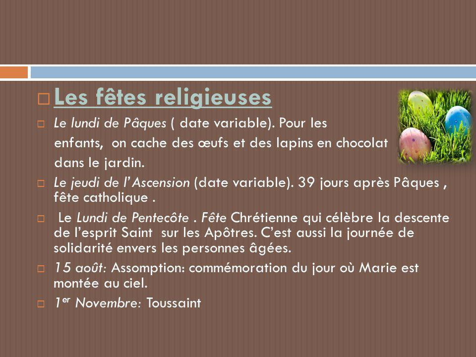 Les fêtes religieuses  Le lundi de Pâques ( date variable). Pour les enfants, on cache des œufs et des lapins en chocolat dans le jardin.  Le jeud