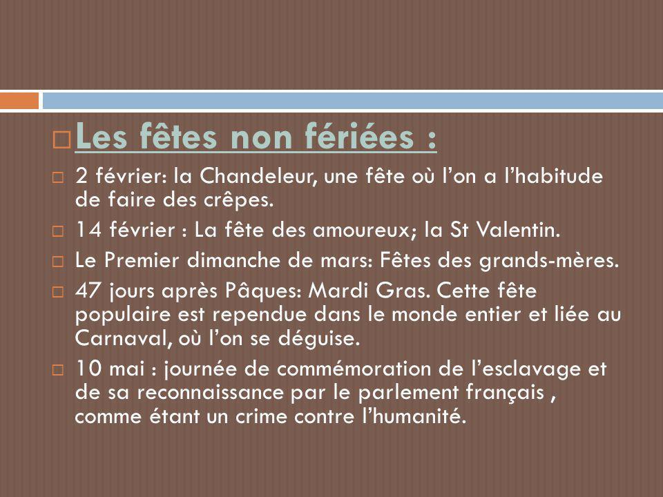  Les fêtes non fériées :  2 février: la Chandeleur, une fête où l'on a l'habitude de faire des crêpes.  14 février : La fête des amoureux; la St Va