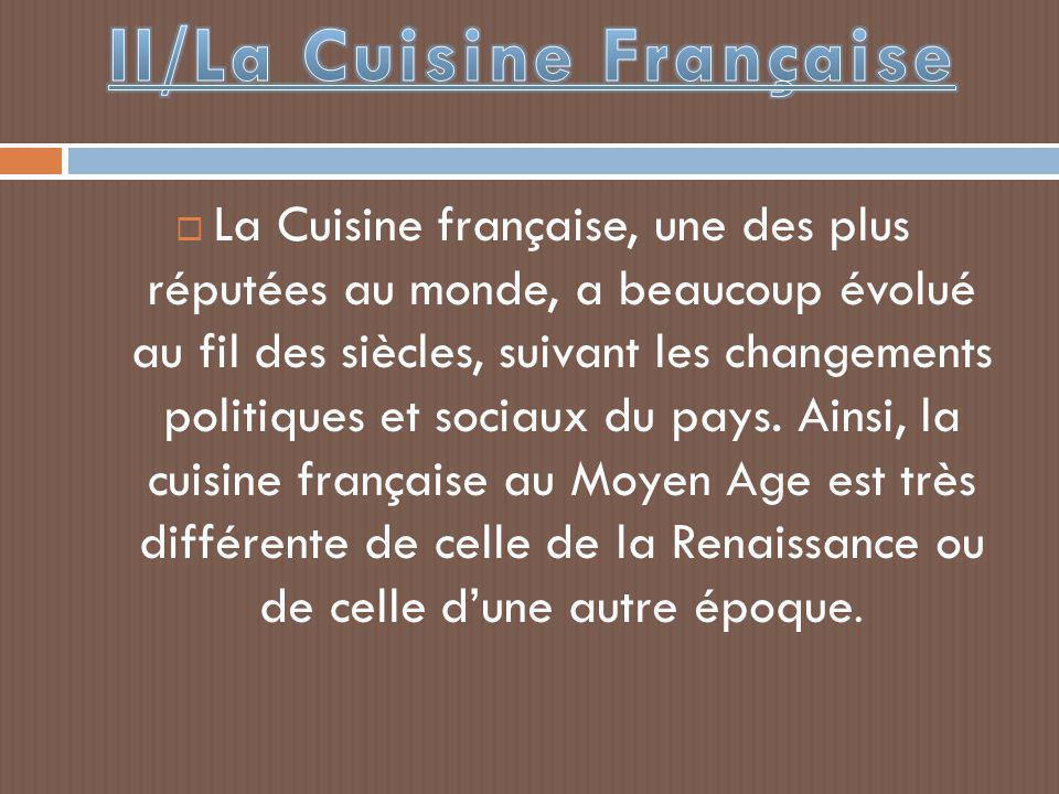  La Cuisine française, une des plus réputées au monde, a beaucoup évolué au fil des siècles, suivant les changements politiques et sociaux du pays. A
