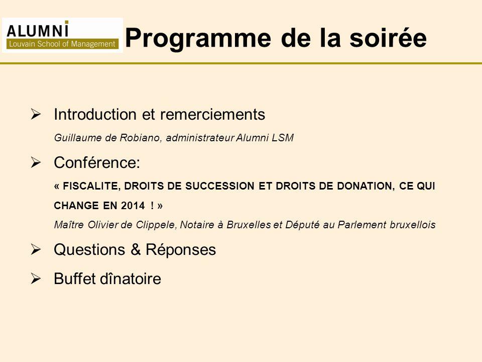 Programme de la soirée  Introduction et remerciements Guillaume de Robiano, administrateur Alumni LSM  Conférence: « FISCALITE, DROITS DE SUCCESSION