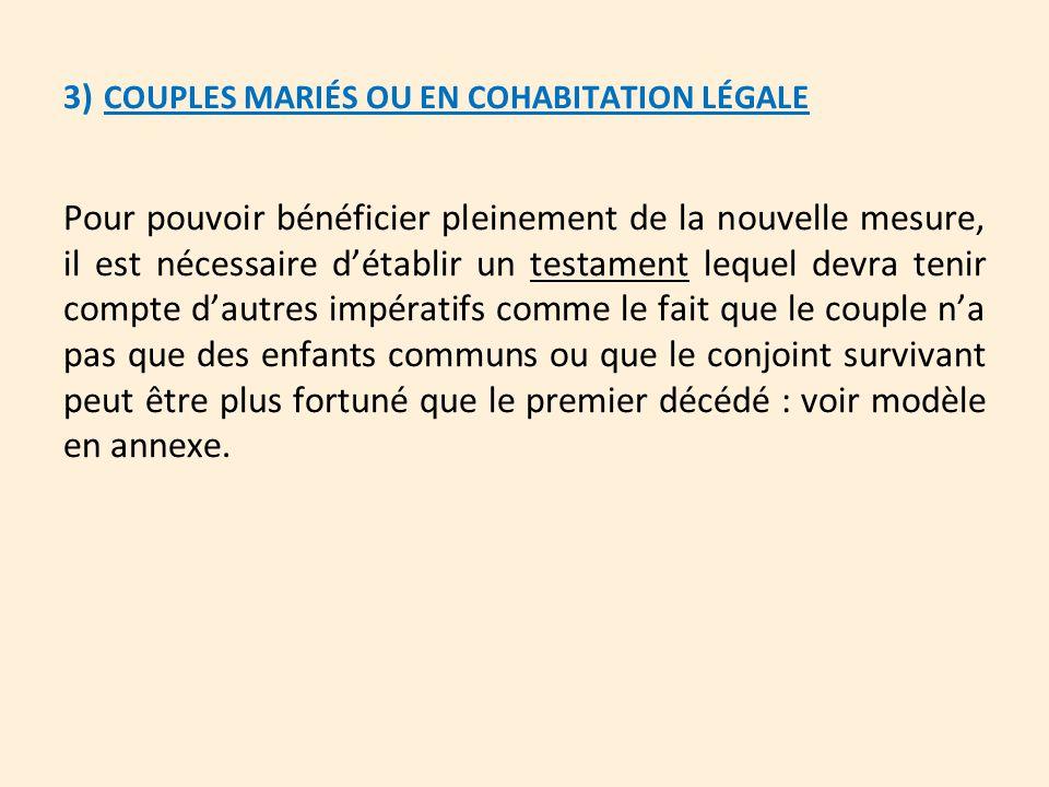 3) COUPLES MARIÉS OU EN COHABITATION LÉGALE Pour pouvoir bénéficier pleinement de la nouvelle mesure, il est nécessaire d'établir un testament lequel