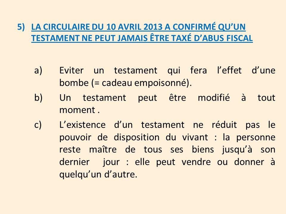 5) LA CIRCULAIRE DU 10 AVRIL 2013 A CONFIRMÉ QU'UN TESTAMENT NE PEUT JAMAIS ÊTRE TAXÉ D'ABUS FISCAL a)Eviter un testament qui fera l'effet d'une bombe