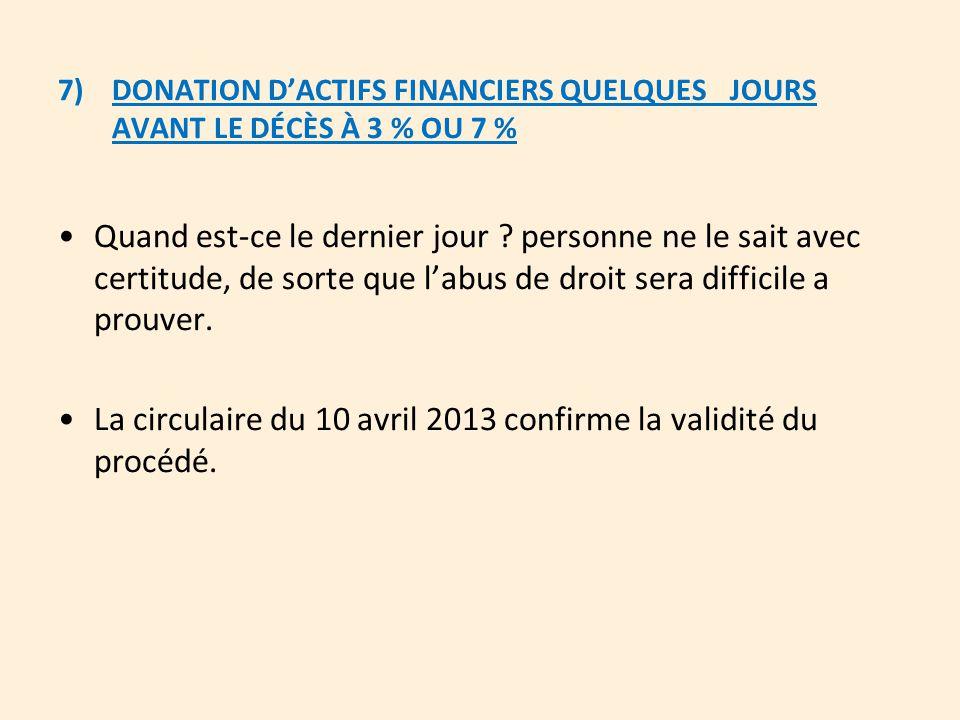 7)DONATION D'ACTIFS FINANCIERS QUELQUES JOURS AVANT LE DÉCÈS À 3 % OU 7 % Quand est-ce le dernier jour ? personne ne le sait avec certitude, de sorte