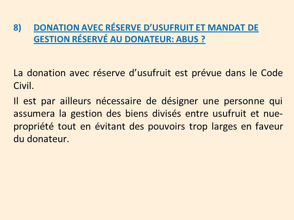8)DONATION AVEC RÉSERVE D'USUFRUIT ET MANDAT DE GESTION RÉSERVÉ AU DONATEUR: ABUS ? La donation avec réserve d'usufruit est prévue dans le Code Civil.