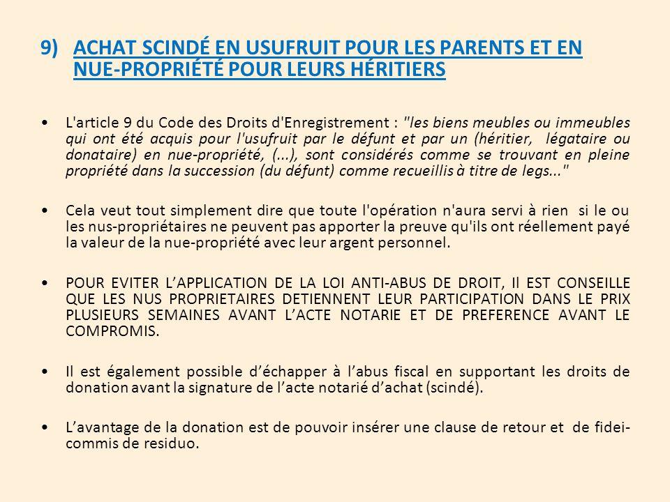 9) ACHAT SCINDÉ EN USUFRUIT POUR LES PARENTS ET EN NUE-PROPRIÉTÉ POUR LEURS HÉRITIERS L'article 9 du Code des Droits d'Enregistrement :