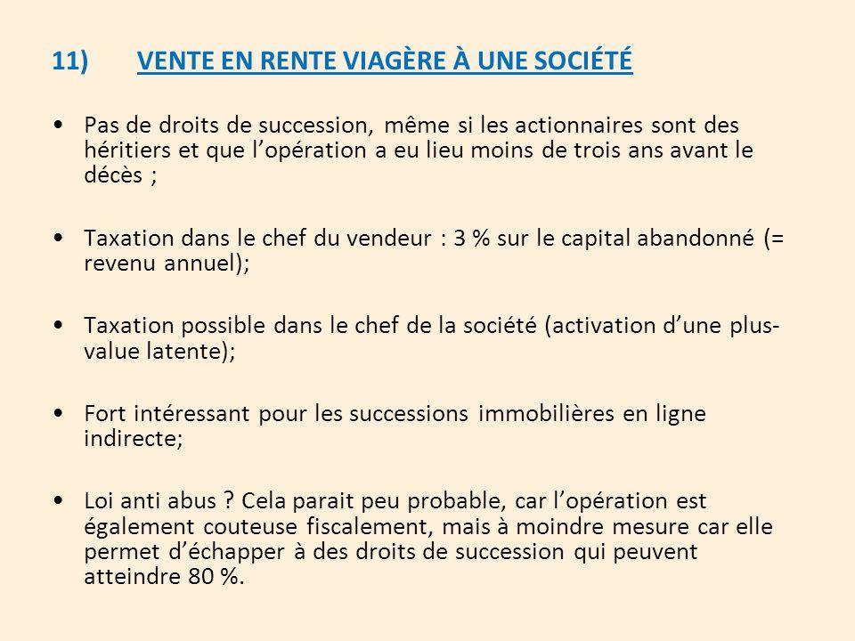 11)VENTE EN RENTE VIAGÈRE À UNE SOCIÉTÉ Pas de droits de succession, même si les actionnaires sont des héritiers et que l'opération a eu lieu moins de