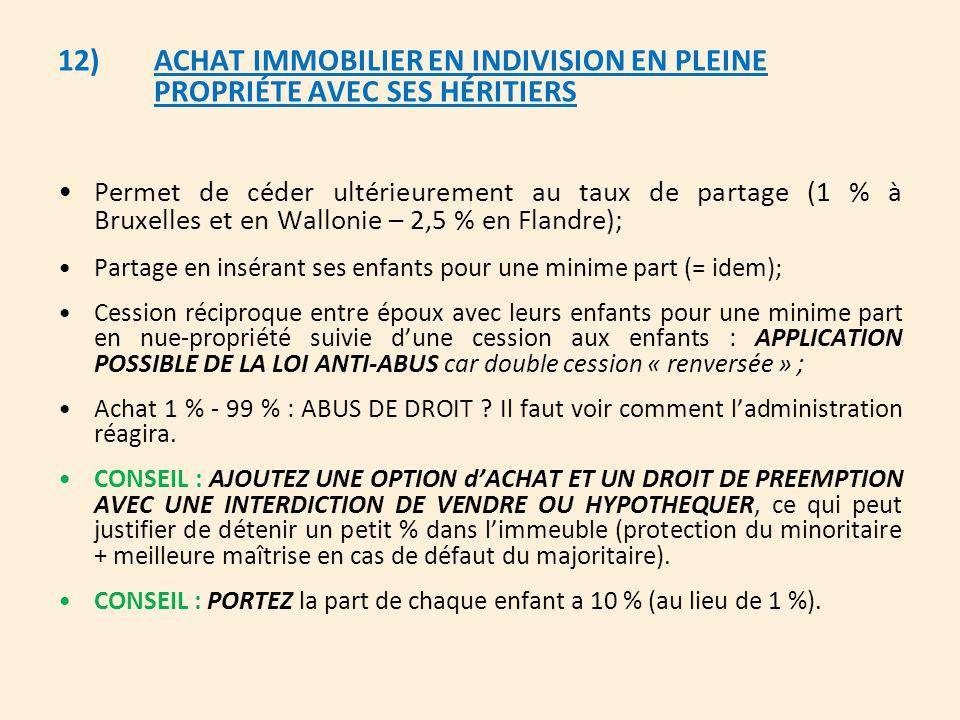 12)ACHAT IMMOBILIER EN INDIVISION EN PLEINE PROPRIÉTE AVEC SES HÉRITIERS Permet de céder ultérieurement au taux de partage (1 % à Bruxelles et en Wall