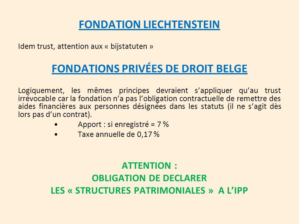 FONDATION LIECHTENSTEIN Idem trust, attention aux « bijstatuten » FONDATIONS PRIVÉES DE DROIT BELGE Logiquement, les mêmes principes devraient s'appli