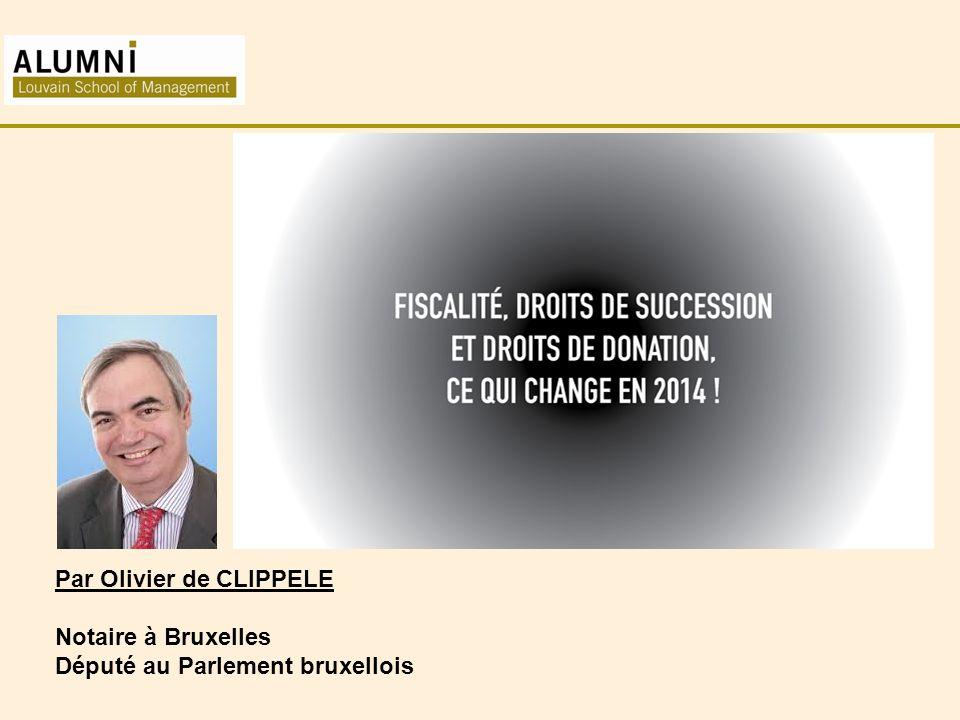 Par Olivier de CLIPPELE Notaire à Bruxelles Député au Parlement bruxellois