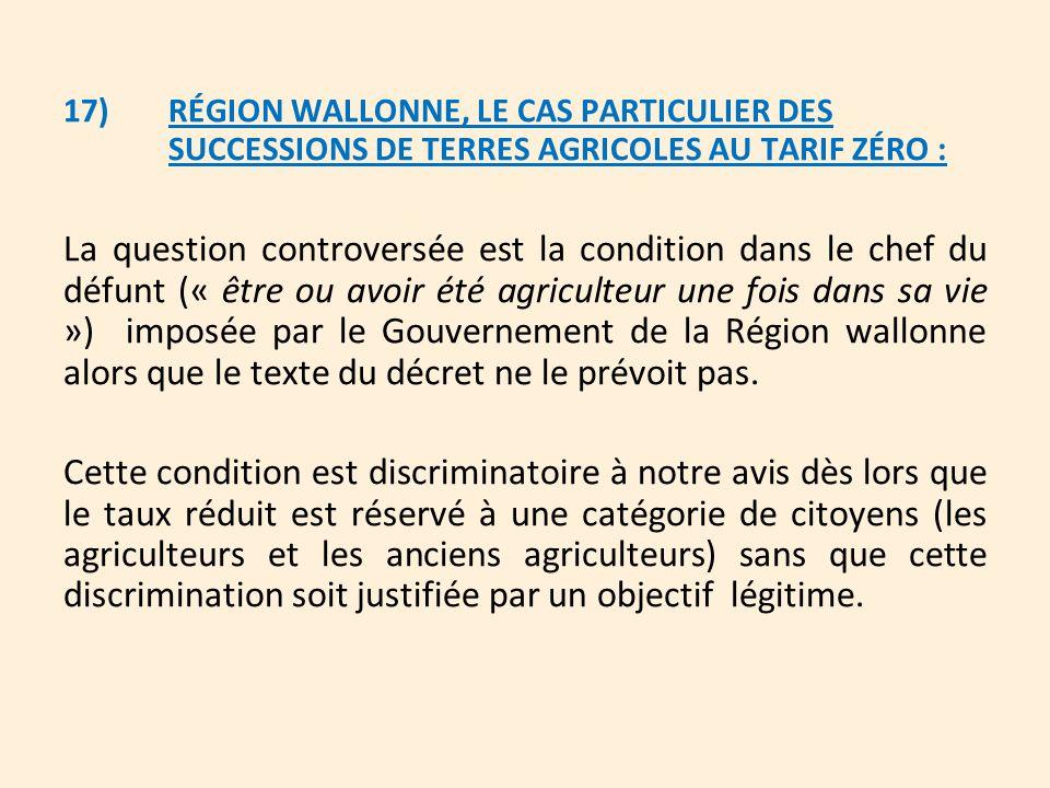 17) RÉGION WALLONNE, LE CAS PARTICULIER DES SUCCESSIONS DE TERRES AGRICOLES AU TARIF ZÉRO : La question controversée est la condition dans le chef du
